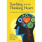 Teaching from the Thinking Heart: The Practice of Holistic Education by Information Age Publishing (Paperback, 2014)