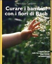 CURARE I BAMBINI CON I FIORI DI BACH Rimedi floreali Campanini 1°ed. FABBRI 2003