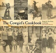 The Cowgirl's Cookbook : Recipes for Your Home on the Range by Jill Charlotte...