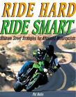 Ride Hard, Ride Smart : Ultimate Street Strategies for Advanced Motorcyclists by Pat Hahn (2004, Paperback, Revised)