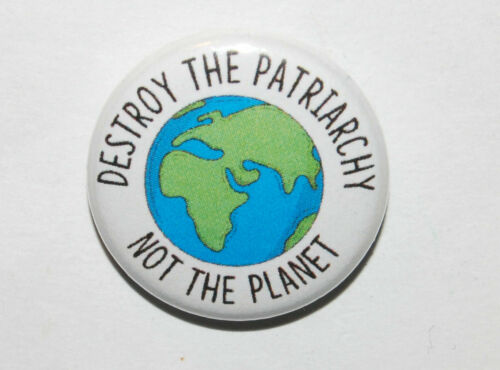 DESTROY THE PATRIARCHY NOT THE PLANET Button Badge 25mm //1 inch FEMINISM CLIMATE