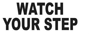 WATCH-YOUR-STEP-DECAL-STICKER-BUSINESS-OFFICE-WINDOW-DOOR-CHOOSE-COLOR