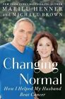 Changing Normal: How I Helped My Husband Beat Cancer by Marilu Henner, Dr Michael Brown (Hardback, 2016)