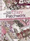 Hand-Stitched Crazy Patchwork: More Than 160 Techniques and Stitches to Create Original Designs by Hazel Blomkamp (Paperback, 2016)