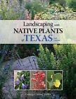 Landscaping with Native Plants of Texas by George Oxford Miller (Paperback, 2013)