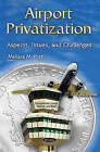 Airport Privatization: Aspects, Issues, and Challenges by Nova Science Publishers Inc (Paperback, 2015)