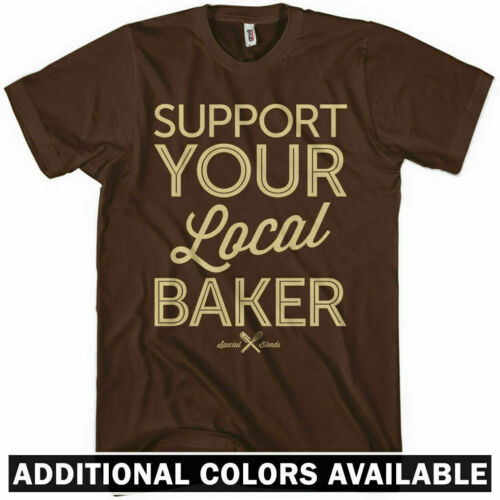 XS-4XL SUPPORT YOUR LOCAL BAKER T-shirt Bakery Cake Cupcake Bread Pie NEW