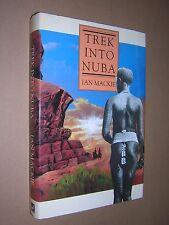 TREK INTO NUBA. IAN MACKIE. 1994 1st EDITION. HARDBACK DUST JACKET. SUDAN AFRICA