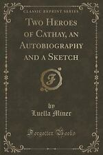 Two Heroes of Cathay, an Autobiography and a Sketch (Classic Reprint) by...