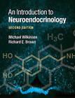 An Introduction to Neuroendocrinology by Richard E. Brown, Richard Brown, Michael Wilkinson (Hardback, 2015)