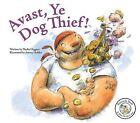 Avast, Ye Dog Thief! by Nadia Higgins (Hardback, 2008)