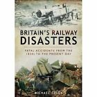 Britain's Railway Disasters: Fatal Accidents from the 1830s to the Present Day by Michael Foley (Hardback, 2014)