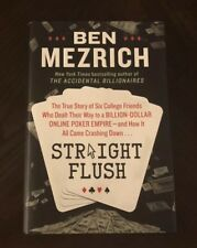 Straight Flush : The True Story of Five College Kids Who Dealt Their Way to a Billion-Dollar Empire - And How It All Came Crashing Down... by Ben Mezrich (2013, Hardcover)