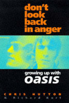 """Don't Look Back in Anger: Growing Up with """"Oasis"""", Kurt, Richard, Hutton, Chris,"""