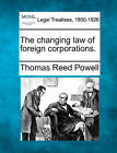 The Changing Law of Foreign Corporations. by Thomas Reed Powell (Paperback / softback, 2010)