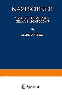 Nazi Science : Myth, Truth, and the German Atomic Bomb by Walker, Mark-ExLibrary