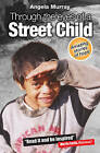 Through the Eyes of a Street Child: Amazing Stories of Hope by Angela Murray (Paperback, 2006)