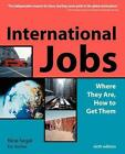 International Jobs: Where They Are, How To Get Them by Nina Segal, Eric Kocher (Paperback, 2003)