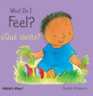 What Do I Feel? / 'Que Siento? by Child's Play International Ltd (Board book, 2015)