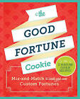 The Good Fortune Cookie: Mix-And-Match to Create Your Own Custom Fortunes by Chronicle Books (Hardback, 2015)