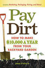 Pay Dirt: How to Make $10, 000 a Year from Your Backyard Garden by John Tullock (Paperback, 2010)
