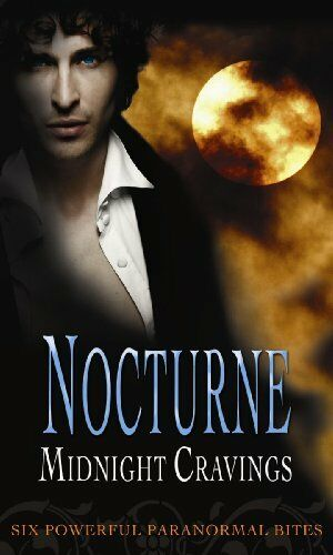 Nocturne: Midnight Cravings: Racing the Moon / Mate of the Wolf / Captured / D,