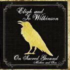 On Sacred Ground: Mother & Son [Digipak] by Eligh & Jo Wilkinson (CD, May-2009, Legendary Music)