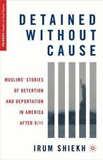 Detained without Cause: Muslims' Stories of Detention and Deportation in America