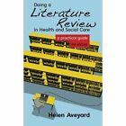 Doing a Literature Review in Health and Social Care: A Practical Guide: A Practical Guide by Helen Aveyard (Paperback, 2014)