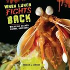 When Lunch Fights Back: Wickedly Clever Animal Defenses by Rebecca Johnson (Hardback, 2014)
