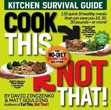 Cook This, Not That! : Kitchen Survival Guide by Matt Goulding and David Zinczenko (2009, Paperback)