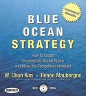 Blue Ocean Strategy: How to Create Uncontested Market Space and Make the Competition Irrelevant by Renee Mauborgne, W Chan Kim (CD-Audio, 2006)