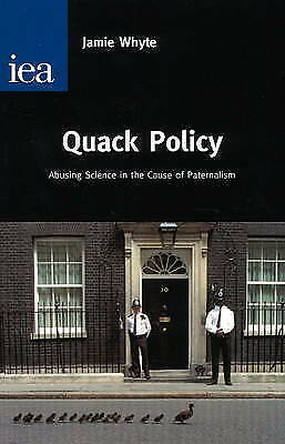 1 of 1 - Quack Policy: Abusing Science in the Cause of Paternalism (Hobart Papers (Paperb