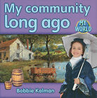 My Community Long Ago by Bobbie Kalman (Paperback, 2010)