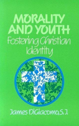 Morality and Youth : Fostering Christian Identity by James Digiacomo (1993,...