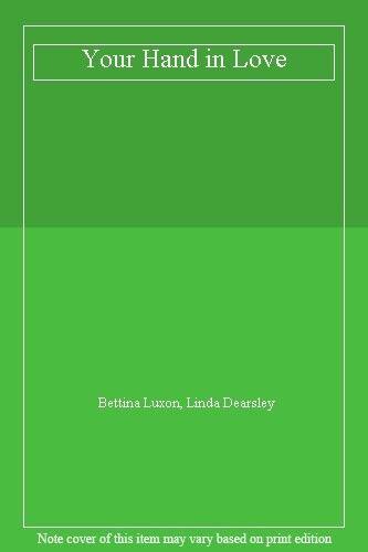 Your Hand in Love By Bettina Luxon, Linda Dearsley. 9780948032677