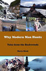 Why Modern Man Hunts: Tales from the Backwoods by Harry Moak (Paperback / softback, 2008)