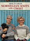 Norwegian Knits with a Twist: Socks, Sweaters, Mittens, Hats, Pillows, Blankets, and a Whole Lot More by Arne Nerjordet, Arne & Carlos, Carlos Zachrison (Hardback, 2014)