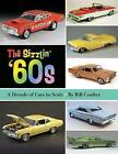 The Sizzlin' '60s: A Decade of Cars in Scale by Bill Coulter (Paperback / softback, 2013)