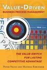 Value-Driven Business Process Management: The Value-Switch for Lasting Competitive Advantage by Peter Franz, Mathias Kirchmer (Paperback, 2013)