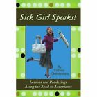 Sick Girl Speaks Lessons and Ponderings Along The Road to Acceptance Christens