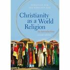 Christianity as a World Religion: An Introduction by Kirsteen Kim, Sebastian Kim (Hardback, 2016)