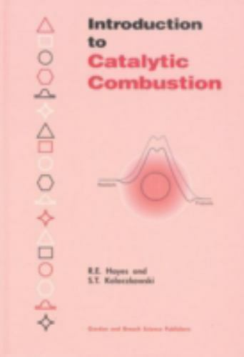 Introduction to Catalytic Combustion, Hardcover by Hayes, R. E.; Kolaczkowski...