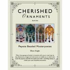 Cherished Ornaments Book One Peyote Beaded Masterpieces 9781477206935 Knight