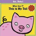 Who am I? This is My Tail by Luana Rinaldo (Board book, 2011)