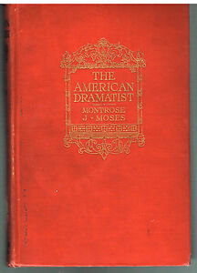 The-American-Dramatist-by-Montrose-Moses-1911-1st-Ed-Rare-Vintage-Book