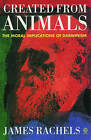 Created from Animals: The Moral Implications of Darwinism by James Rachels (Paperback, 1991)