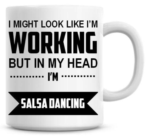 IN MY HEAD I/'M SALSA DANCING Novelty//Funny Printed Coffee Mug Gift//Present 377