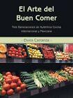 El Arte del Buen Comer: Tres Generaciones de Autentica Cocina Internacional y Mexicana by Elvira Carranza (Paperback / softback, 2014)