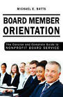 Board Member Orientation: The Concise and Complete Guide to Nonprofit Board Service by Michael E Batts (Paperback / softback, 2011)